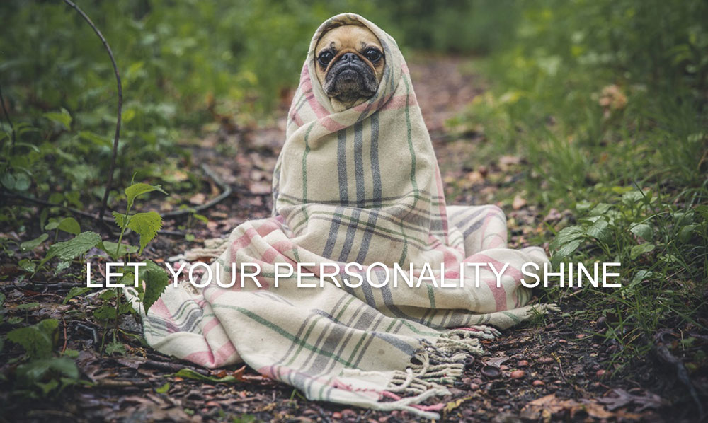 let your personality shine